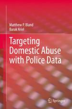 Dr Matthew Bland and Dr Barak Ariel's new book: 'Targeting Domestic Abuse with Police Data'